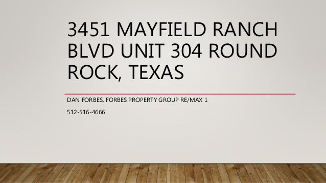 3451 MAYFIELD RANCH BLVD UNIT 304 ROUND ROCK, TEXAS DAN FORBES, FORBES PROPERTY GROUP RE/MAX 1 512-516-4666