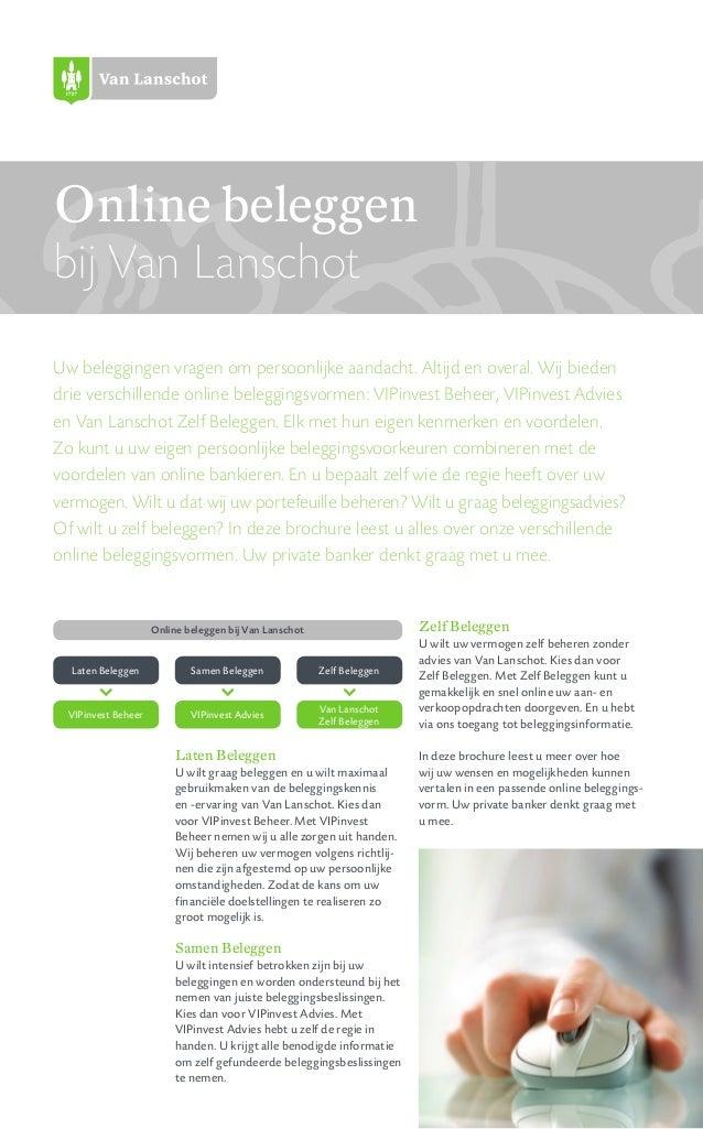 Online beleggen bij Van Lanschot Uw beleggingen vragen om persoonlijke aandacht. Altijd en overal. Wij bieden drie verschi...