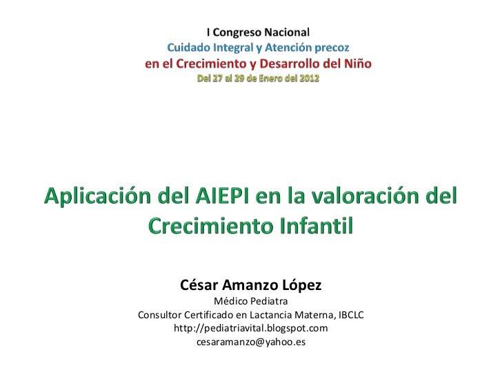 César Amanzo López                  Médico PediatraConsultor Certificado en Lactancia Materna, IBCLC       http://pediatri...