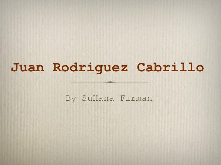Juan Rodriguez Cabrillo      By SuHana Firman