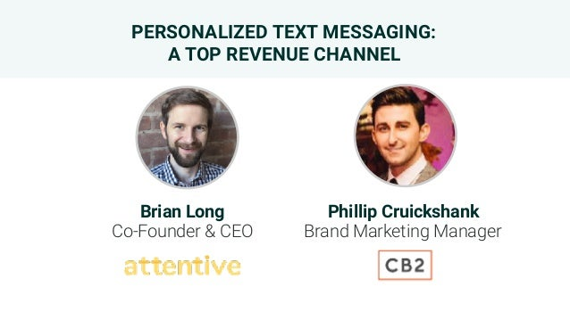 PERSONALIZED TEXT MESSAGING: A TOP REVENUE CHANNEL Brian Long Co-Founder & CEO Phillip Cruickshank Brand Marketing Manag...
