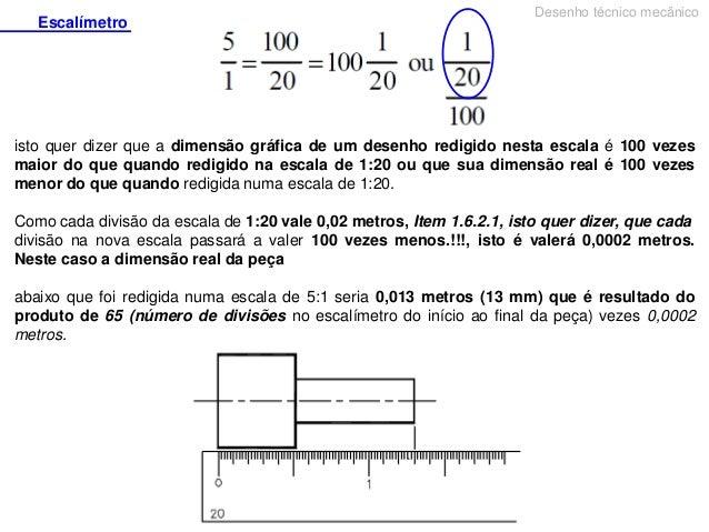 Escalímetro  Desenho técnico mecânico  isto quer dizer que a dimensão gráfica de um desenho redigido nesta escala é 100 ve...