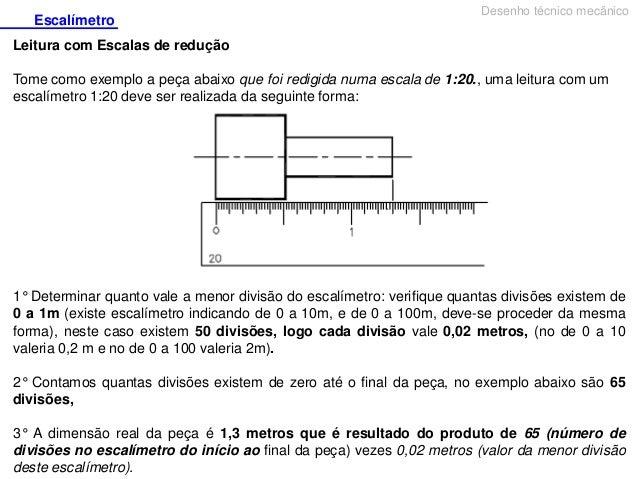 Escalímetro  Desenho técnico mecânico  Leitura com Escalas de redução Tome como exemplo a peça abaixo que foi redigida num...