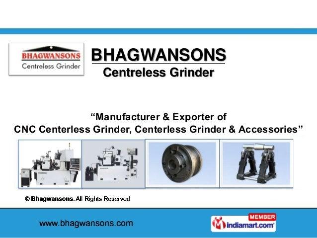 "BHAGWANSONS Centreless Grinder ""Manufacturer & Exporter of CNC Centerless Grinder, Centerless Grinder & Accessories"""