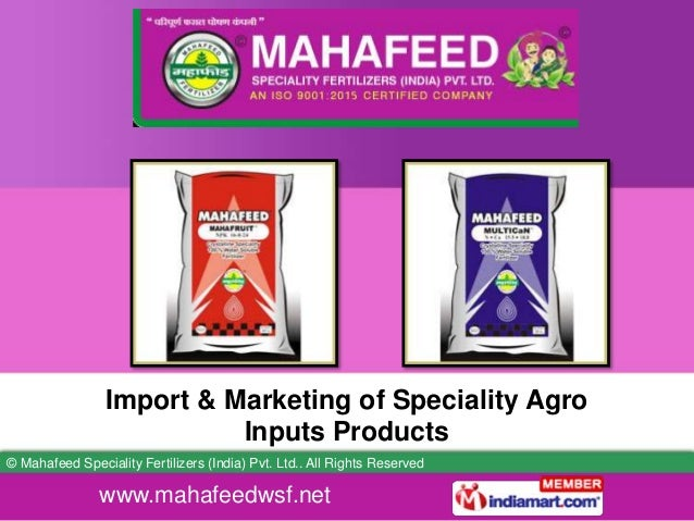 www.mahafeedwsf.net © Mahafeed Speciality Fertilizers (India) Pvt. Ltd.. All Rights Reserved Import & Marketing of Special...