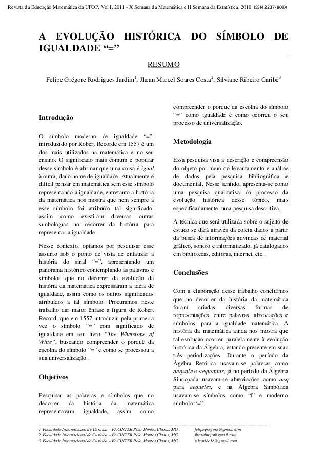 Revista da Educação Matemática da UFOP, Vol I, 2011 - X Semana da Matemática e II Semana da Estatística, 2010 ISSN 2237-80...