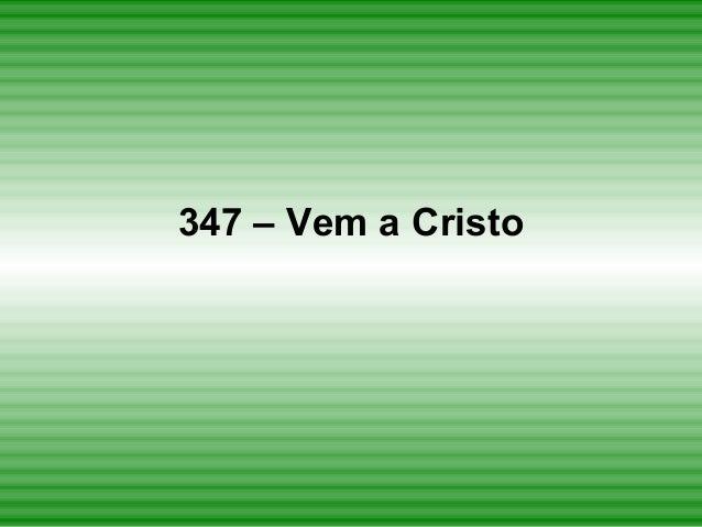 347 – Vem a Cristo