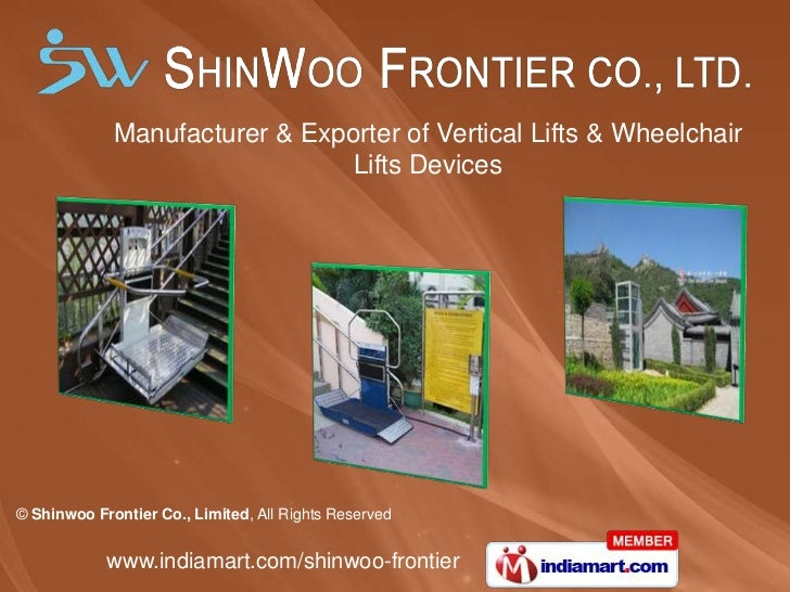 Manufacturer & Exporter of Vertical Lifts & Wheelchair                                Lifts Devices© Shinwoo Frontier Co.,...