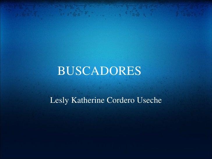 BUSCADORES Lesly Katherine Cordero Useche