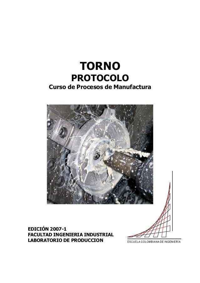 TORNO PROTOCOLO  Curso de Procesos de Manufactura  EDICIÓN 2007-1 FACULTAD INGENIERIA INDUSTRIAL LABORATORIO DE PRODUCCION