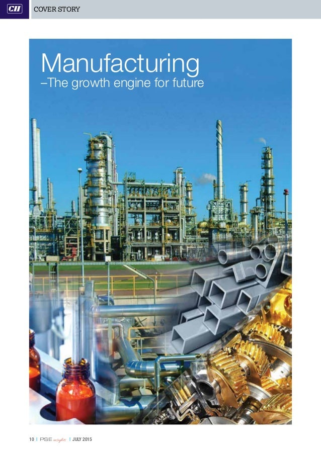 10   PSE insights   JULY 2015 COVER STORY Manufacturing –The growth engine for future
