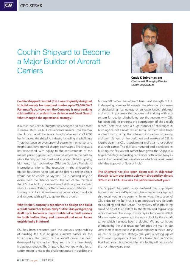 6   PSE insights   JULY 2015 Cmde K Subramaniam Chairman & Managing Director Cochin Shipyard Ltd CEO SPEAK Cochin Shipyard...