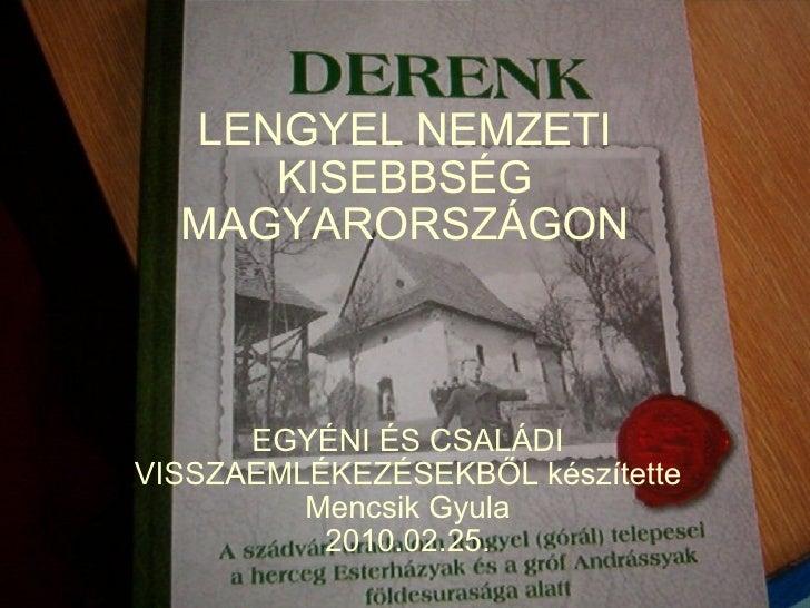 LENGYEL NEMZETI KISEBBSÉG MAGYARORSZÁGON EGYÉNI ÉS CSALÁDI VISSZAEMLÉKEZÉSEKBŐL készítette Mencsik Gyula 2010.02.25.