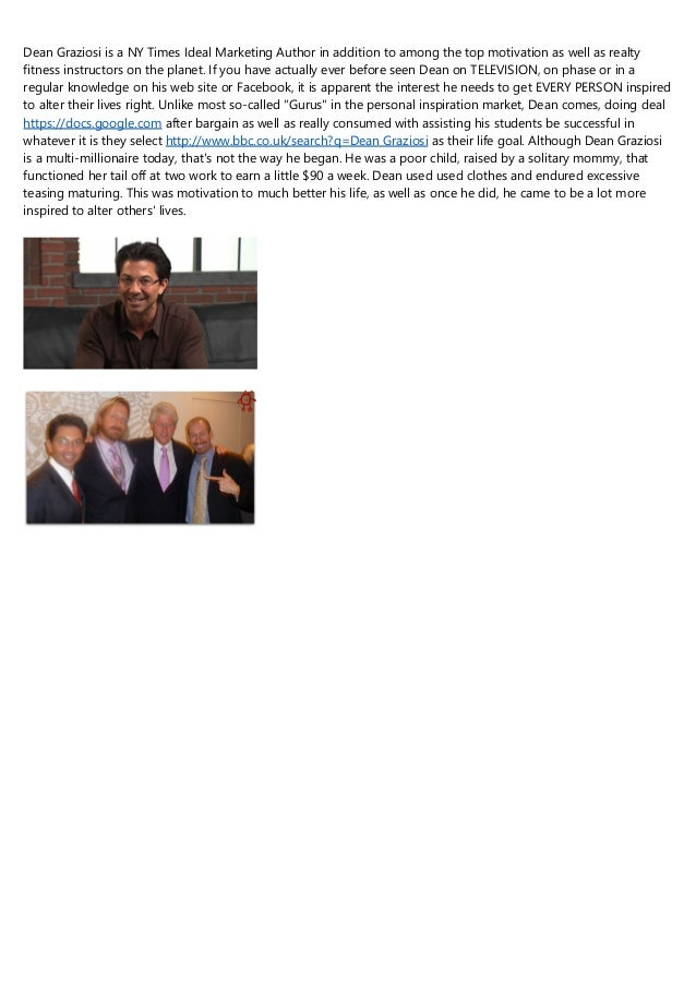 Dean Graziosi is a NY Times Ideal Marketing Author in addition to among the top motivation as well as realty fitness instr...