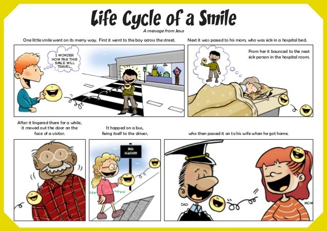 Life Cycle of a Smile One little smile went on its merry way. First it went to the boy across the street. Next it was pass...