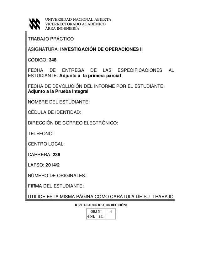 TRABAJO PRÁCTICO ASIGNATURA: INVESTIGACIÓN DE OPERACIONES II CÓDIGO: 348 FECHA DE ENTREGA DE LAS ESPECIFICACIONES AL ESTUD...
