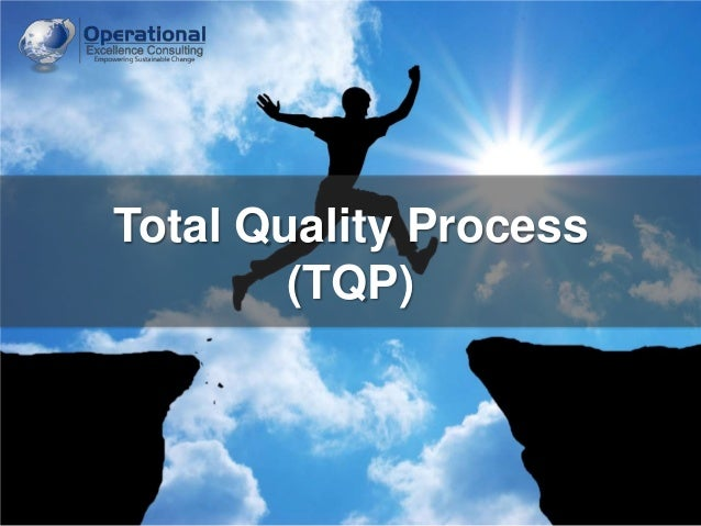 Total Quality Process (TQP)  © Operational Excellence Consulting. All rights reserved.