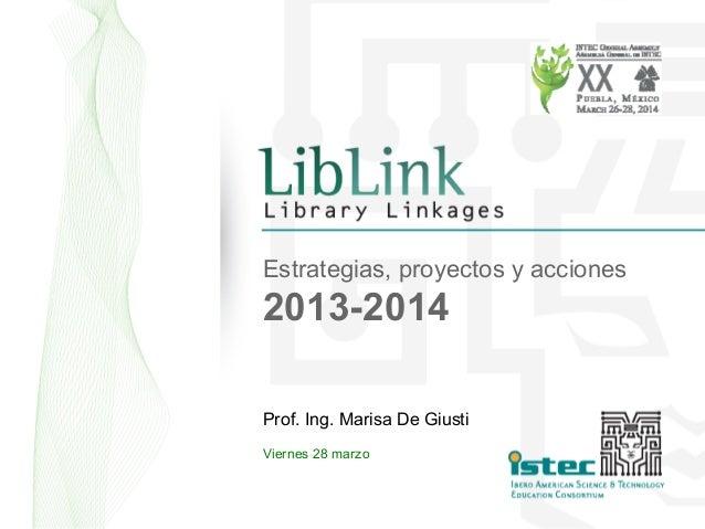 Estrategias, proyectos y acciones 2013-2014 Prof. Ing. Marisa De Giusti Viernes 28 marzo
