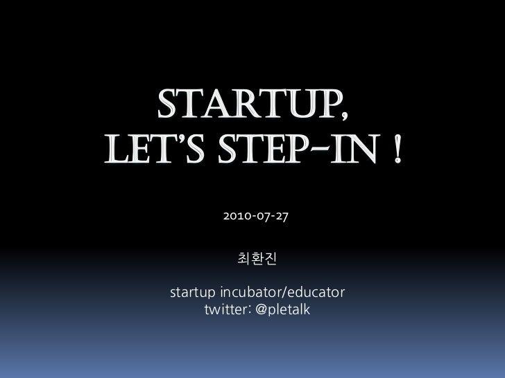 Startup,Let's step-In !          2010-07-27             최환진   startup incubator/educator         twitter: @pletalk