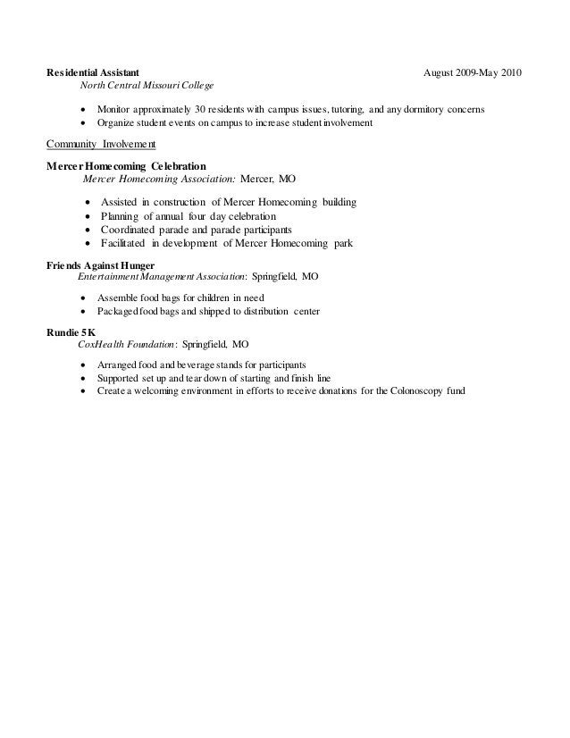 Residential Assistant August 2009-May 2010 North Central Missouri College  Monitor approximately 30 residents with campus...