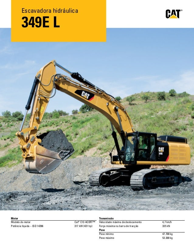 349E L Escavadora hidráulica Motor Modelo do motor Cat® C13 ACERT™ Potência líquida – ISO 14396 317 kW (431 hp) Transmissã...