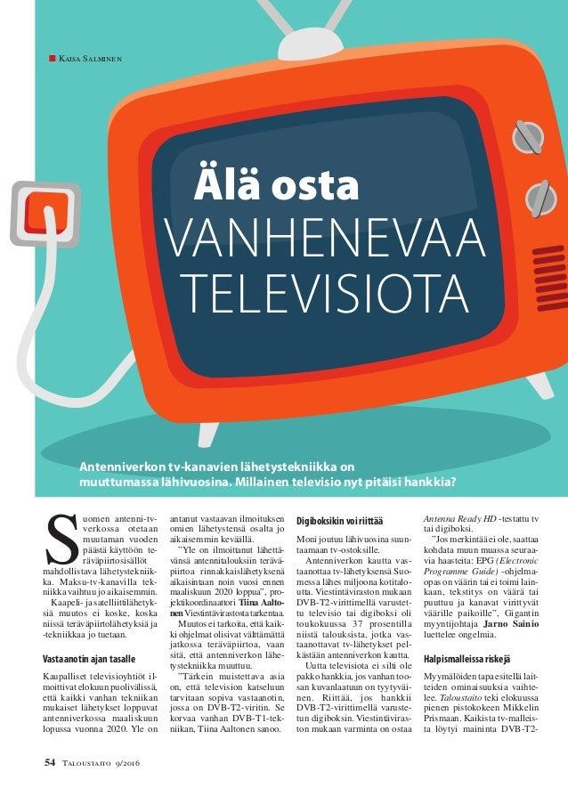 54 Taloustaito 9/2016 S uomen antenni-tv- verkossa otetaan muutaman vuoden päästä käyttöön te- räväpiirtosisällöt mahdolli...