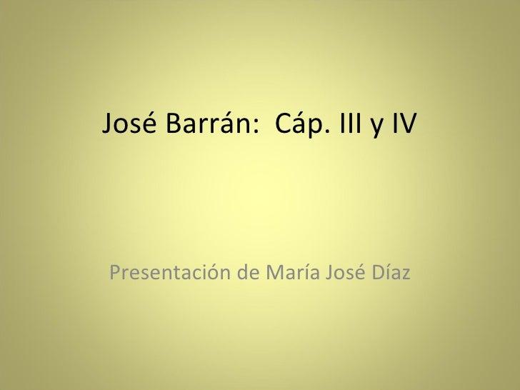 José Barrán:  Cáp. III y IV Presentación de María José Díaz