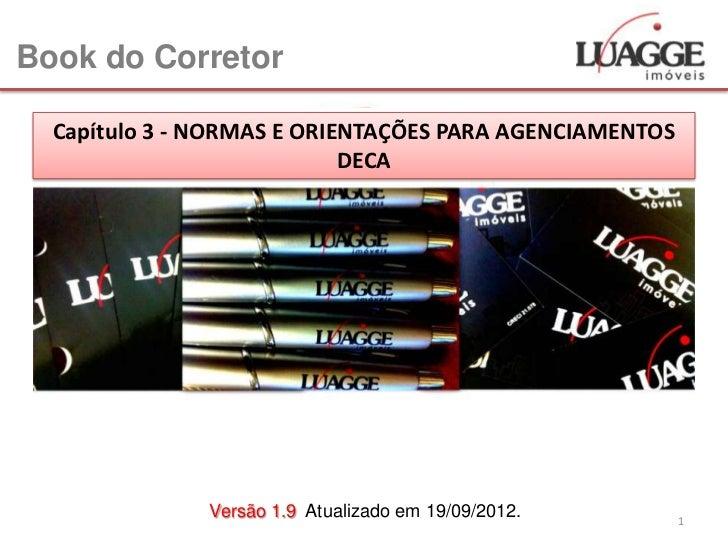 Book do Corretor  Capítulo 3 - NORMAS E ORIENTAÇÕES PARA AGENCIAMENTOS                            DECA               Versã...