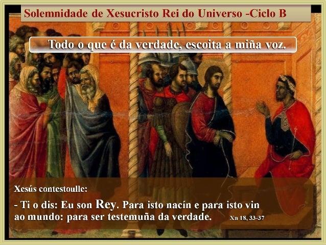 """Pilato pregúntalle se é o rei dos xudeus.Xesús respóndelle con otra pregunta:                """"Dis iso pola túa conta      ..."""