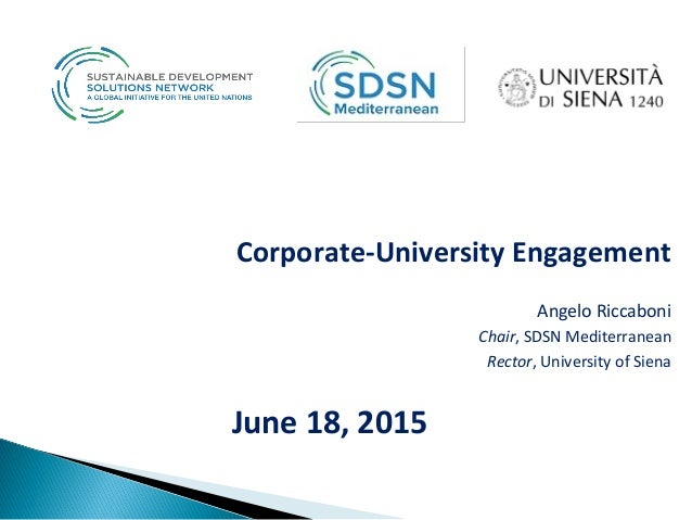 Corporate-University Engagement Angelo Riccaboni Chair, SDSN Mediterranean Rector, University of Siena June 18, 2015