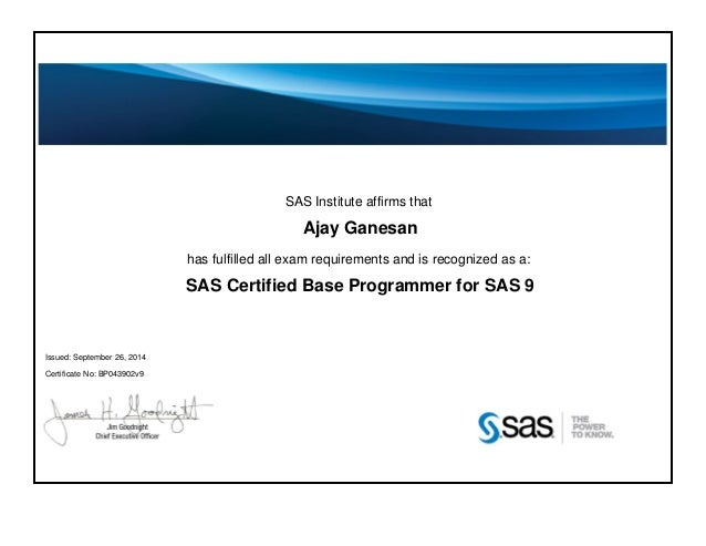 SAS Institute affirms that Ajay Ganesan has fulfilled all exam requirements and is recognized as a: SAS Certified Base Pro...
