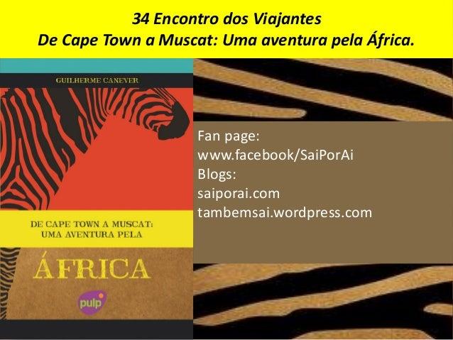 Fan page:www.facebook/SaiPorAiBlogs:saiporai.comtambemsai.wordpress.com34 Encontro dos ViajantesDe Cape Town a Muscat: Uma...