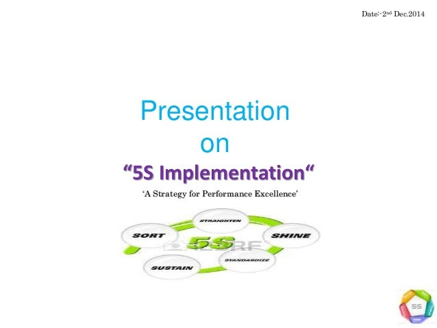 "Presentation on ""5S Implementation"" 'A Strategy for Performance Excellence' Date:-2nd Dec.2014"