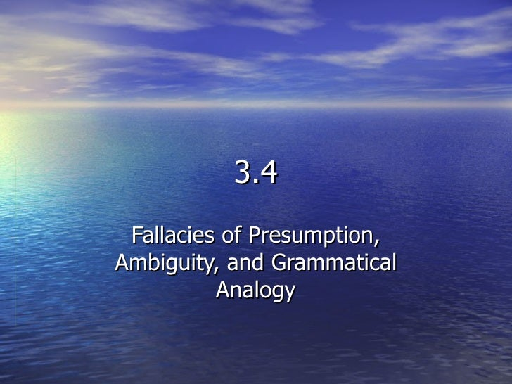 3.4 Fallacies of Presumption, Ambiguity, and Grammatical Analogy