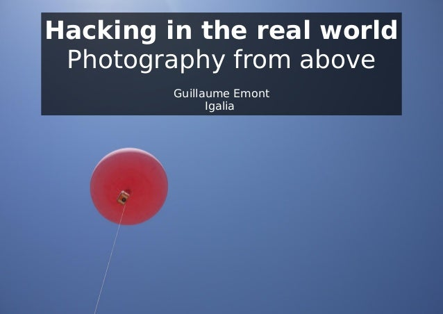 Hacking in the real world Photography from above Guillaume Emont Igalia