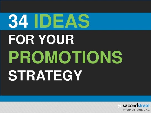 34 IDEAS FOR YOUR PROMOTIONS STRATEGY