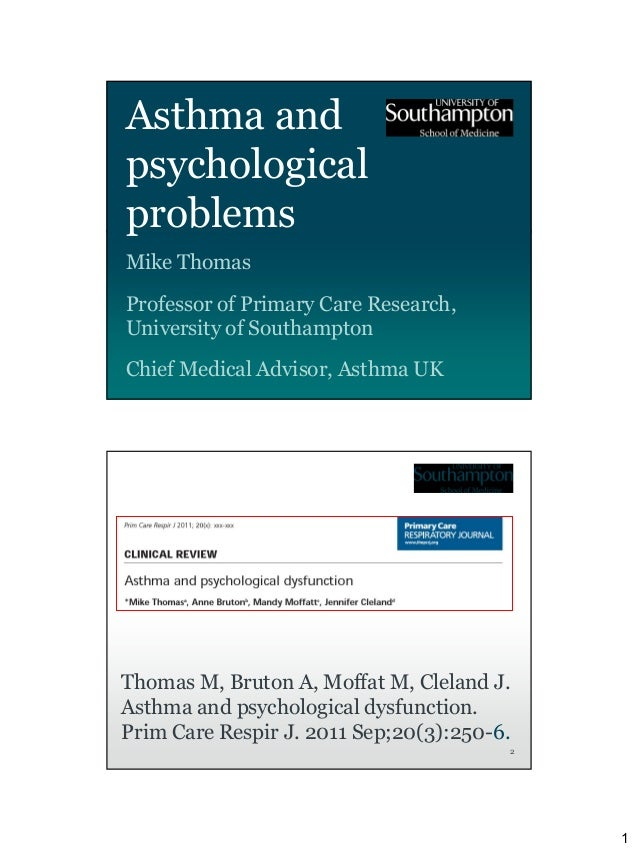 Asthma andpsychologicalproblemsMike ThomasProfessor of Primary Care Research,University of SouthamptonChief Medical Adviso...