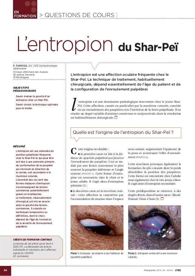 34 EN FORMATION jj> QUESTIONS DE COURS PratiqueVet (2011) 46 : 158-161 (158) L'entropion est une affection oculaire fréque...
