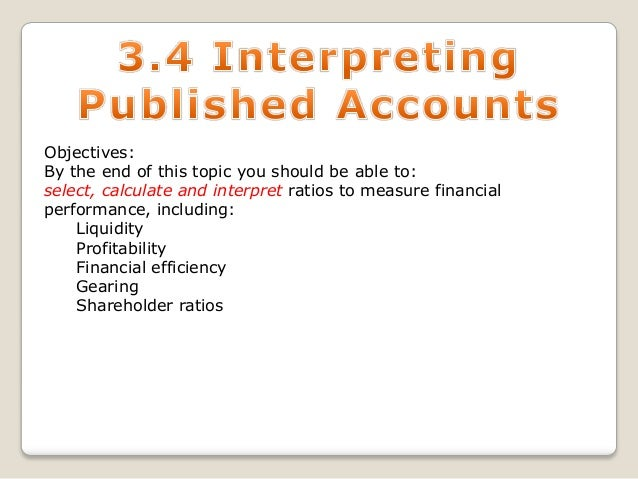 Objectives: By the end of this topic you should be able to: select, calculate and interpret ratios to measure financial pe...