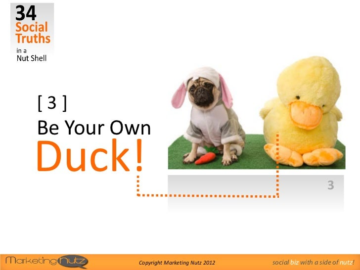 [3]Be Your OwnDuck!                                                        3         Copyright Marketing Nutz 2012   socia...