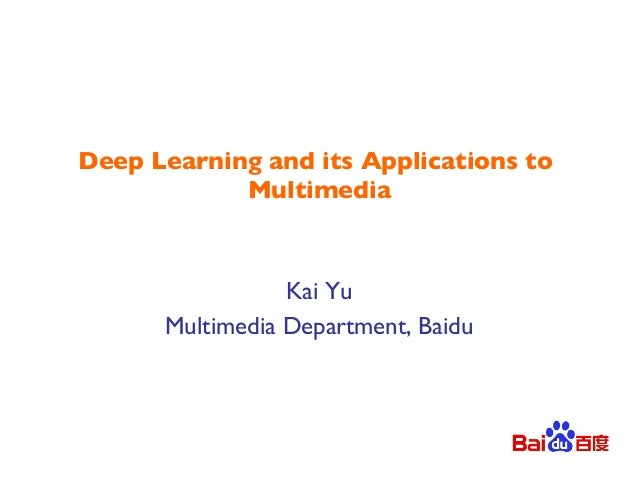 Deep Learning and its Applications to Multimedia! Kai Yu! Multimedia Department, Baidu!