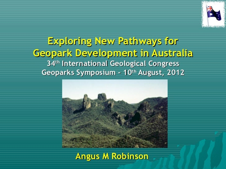Exploring New Pathways forGeopark Development in Australia  34th International Geological Congress Geoparks Symposium – 10...