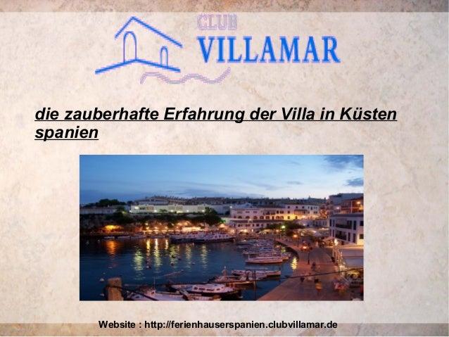 die zauberhafte Erfahrung der Villa in Küsten spanien Website : http://ferienhauserspanien.clubvillamar.de