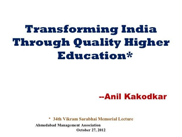 Transforming IndiaThrough Quality Higher      Education*                               --Anil Kakodkar        * 34th Vikra...