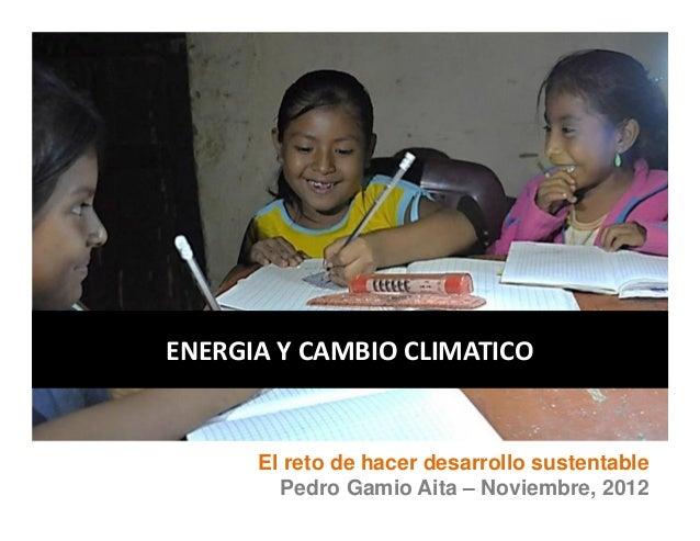 TITULO DE PONENCIA, NOMBRE DEL AUTOR, EMPRESAENERGIA Y CAMBIO CLIMATICO            El reto de hacer desarrollo sustentable...