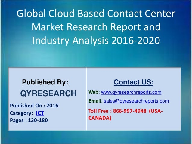 Global Cloud Based Contact Center Market Research Report and Industry Analysis 2016-2020 Published By: QYRESEARCH Publishe...