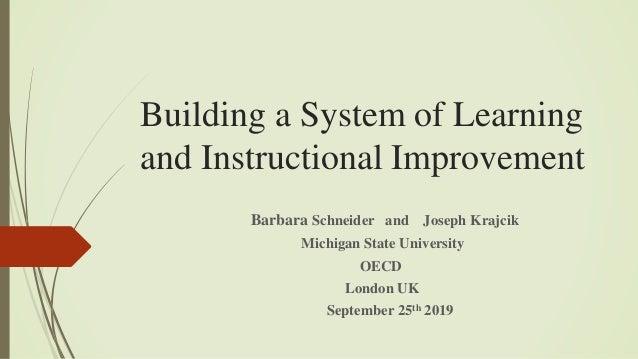 Building a System of Learning and Instructional Improvement Barbara Schneider and Joseph Krajcik Michigan State University...