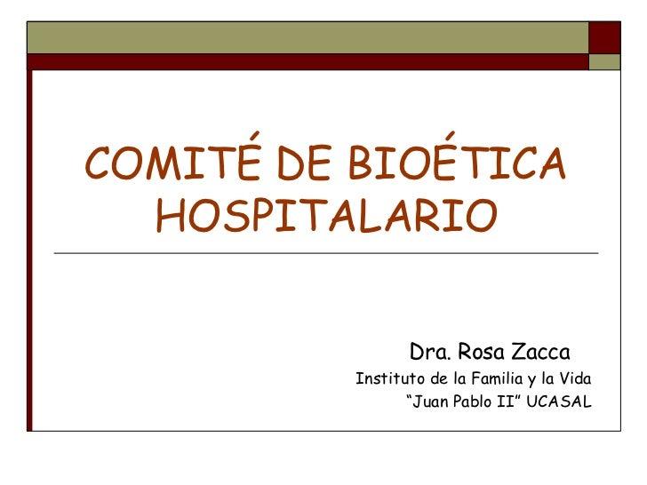 COMITÉ DE BIOÉTICA  HOSPITALARIO                 Dra. Rosa Zacca          Instituto de la Familia y la Vida               ...