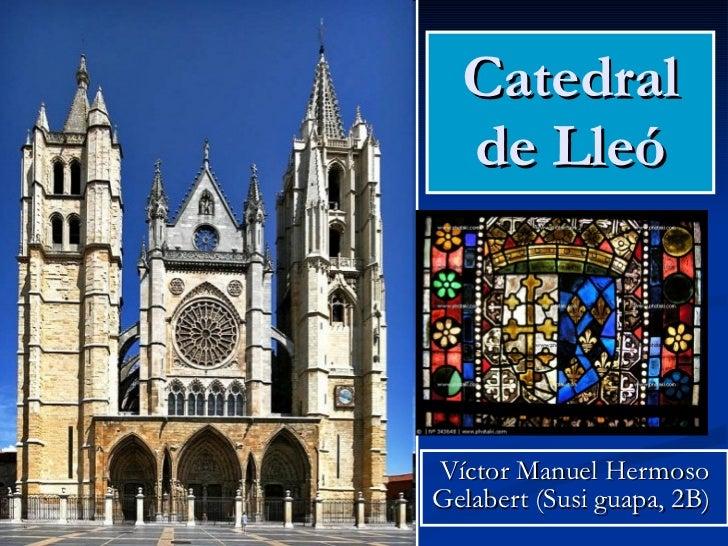 Catedral de Lleó Víctor Manuel Hermoso Gelabert (Susi guapa, 2B)