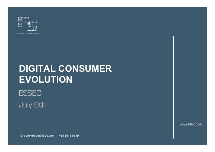 DIGITAL CONSUMEREVOLUTIONESSECJuly 9th                                         WWW.F5DC.COMGregory.birge@f5dc.com   +65 91...